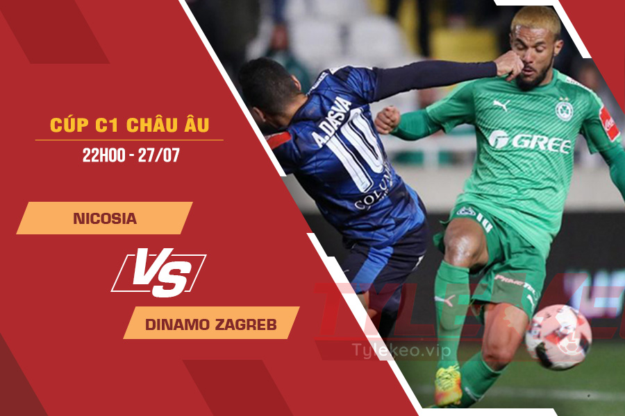 Tỷ lệ kèo nhà cái Nicosia vs Dinamo Zagreb, 23h00 ngày 27/7 – Cúp C1 Châu Âu
